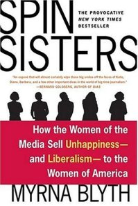 Spin Sisters: How the Women of the Media Sell Unhappiness --- and Liberalism --- to the Women of Ame